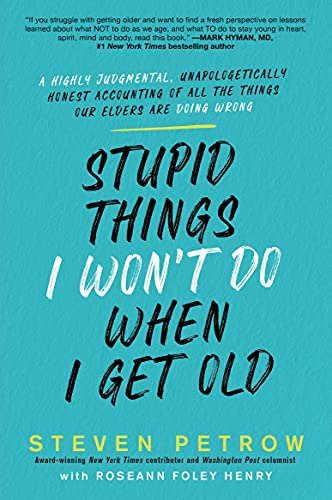 Stupid Things I Won't Do When I Get Old: A Highly Judgmental, Unapologetically Honest Accounting of All the Things Our Elders Are Doing Wrong (English Edition)