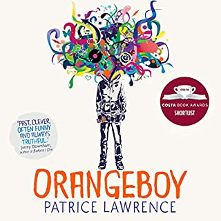 Orangeboy     Short-listed for the Costa Book Award 2016              By:                                                                                                                                 Patrice Lawrence                               Narrated by:                                                                                                                                 Ben Bailey Smith                      Length: 8 hrs and 59 mins     19 ratings     Overall 4.6