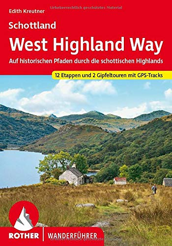West Highland Way: Auf historischen Pfaden durch die schottischen Highlands. 12 Etappen und 2 Gipfeltouren mit GPS-Tracks