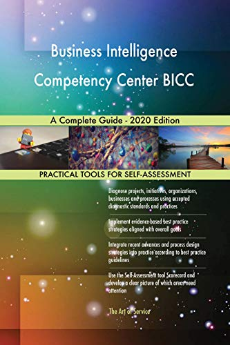 Business Intelligence Competency Center BICC A Complete Guide - 2020 Edition (English Edition)