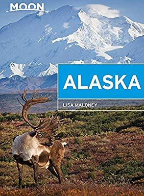 Moon Alaska: Scenic Drives, National Parks, Best Hikes (Travel Guide) from Moon Travel