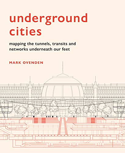 Underground Cities: Mapping the tunnels, transits and networks underneath our feet (English Edition)