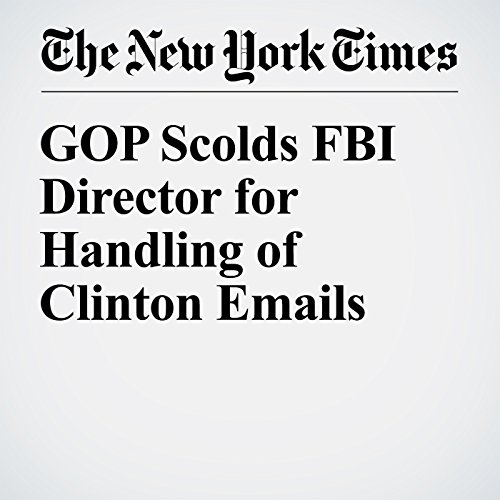 GOP Scolds FBI Director for Handling of Clinton Emails cover art