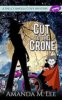 Cut to the Crone (A Spell's Angels Cozy Mystery Book 4) by [Amanda M. Lee]