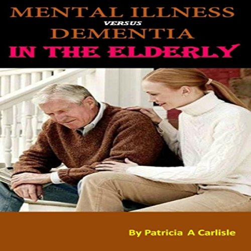 Mental Illness vs. Dementia in the Elderly cover art