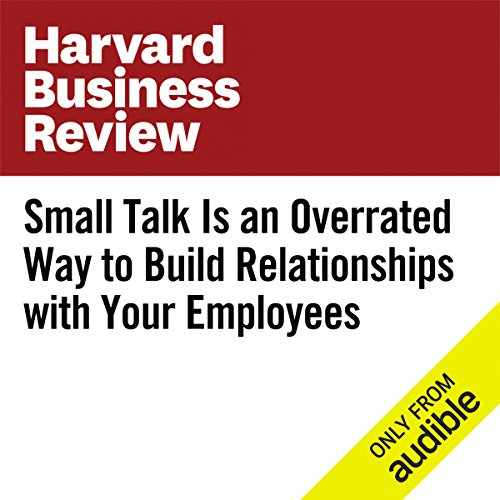 Small Talk Is an Overrated Way to Build Relationships with Your Employees audiobook cover art