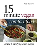 15 Minute Vegan Comfort Food: Simple and satisfying vegan recipes: Simple & Satisfying Vegan Recipes