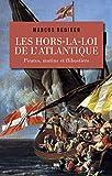 Les hors-la-loi de l'Atlantique - Pirates, mutins et flibustiers