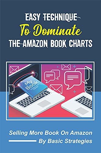 Easy Technique To Dominate The Amazon Book Charts: Selling More Book On Amazon By Basic Strategies: Amazon Book Charts 2020 (English Edition)