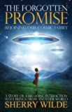 Forgotten Promise: Rejoining Our Cosmic Family a Story of a Lifelong Interaction with Beings from Another World - Sherry (Sherry Wilde) Wilde