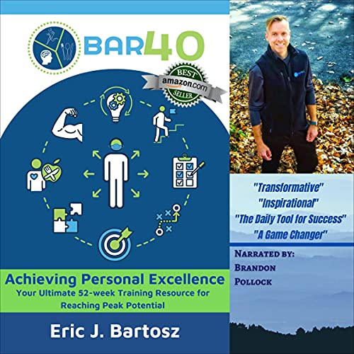 BAR40 - Achieving Personal Excellence Audiobook By Eric J. Bartosz cover art