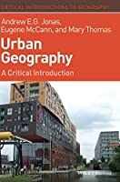 Urban Geography: A Critical Introduction (Critical Introductions to Geography)