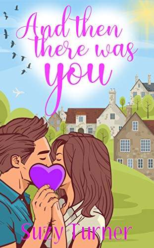 And Then There Was You: a steamy contemporary romance (Suzy Turner's Chick Lit)