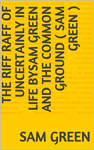 The Riff Raff of Uncertainly in Life bySam Green and the Common Ground ( Sam Green ) (English Edition)