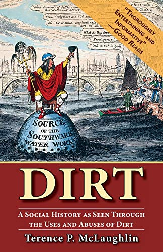 Compare Textbook Prices for Dirt;: A social history as seen through the uses and abuses of dirt Reprint ed. Edition ISBN 9781635619461 by McLaughlin, Terence