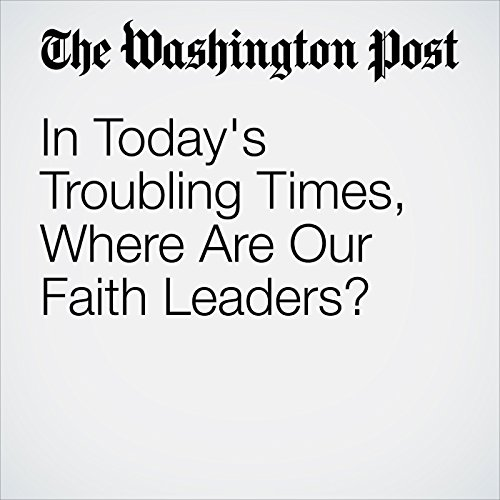 In Today's Troubling Times, Where are Our Faith Leaders? cover art