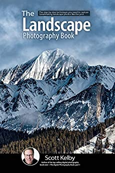 The Landscape Photography Book: The step-by-step techniques you need to capture breathtaking landscape photos like the pros by [Scott Kelby]