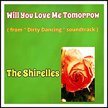 """Will You Love Me Tomorrow (From """"Dirty Dancing"""" Soundtrack)"""