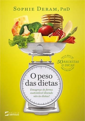 O Peso das Dietas. Emagreça de Forma Sustentável Dizendo não às Dietas!