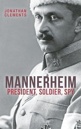 Mannerheim: President, Soldier, Spy by Jonathan Clements(2012-12-11)