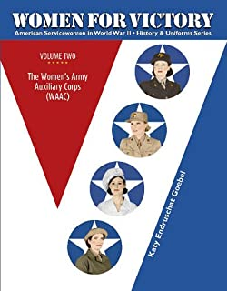 Women For Victory Vol 2: The Women's Army Auxiliary Corps (WAAC) (American Servicewomen in World War II: History & Uniform Series)