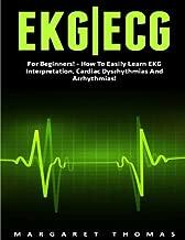 Ekg | Ecg: For Beginners! - How To Easily Learn EKG Interpretation, Cardiac Dysrhythmias And Arrhythmias! (EKG Book, ECG, Medical ebooks)