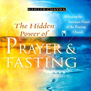 The Hidden Power of Prayer and Fasting                   By:                                                                                                                                 Dr. Mahesh Chavda                               Narrated by:                                                                                                                                 Ron Taylor                      Length: 5 hrs and 8 mins     199 ratings     Overall 4.8