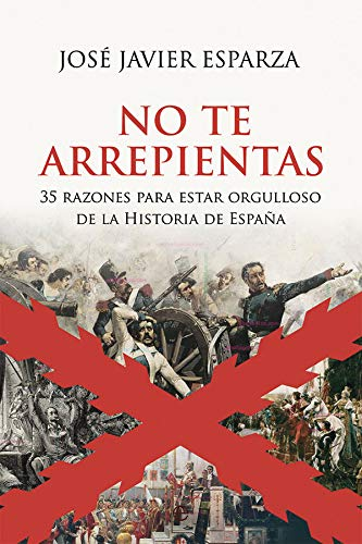 No te arrepientas: 35 razones para estar orgulloso de la Historia de España
