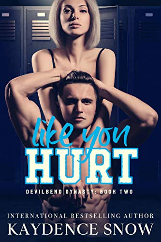 Like You Hurt: An Enemies to Lovers Romance (Devilbend Dynasty Book 2)