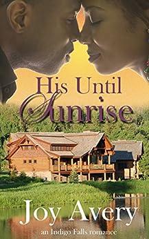 His Until Sunrise (An Indigo Falls romance Book 1) by [Joy Avery]