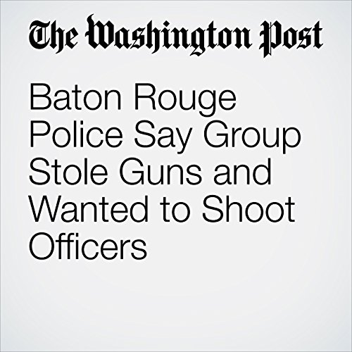 Baton Rouge Police Say Group Stole Guns and Wanted to Shoot Officers audiobook cover art