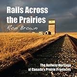 Rails Across the Prairies: The Railway Heritage of Canada's Prairie Provinces (English Edition)