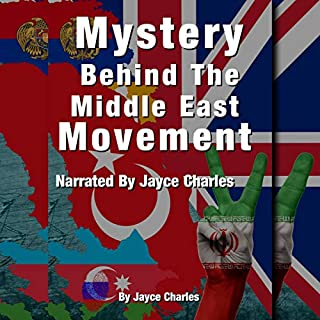 Mystery Behind the Middle East Movement                   By:                                                                                                                                 Jayce Charles                               Narrated by:                                                                                                                                 Jayce Charles                      Length: 42 mins     Not rated yet     Overall 0.0