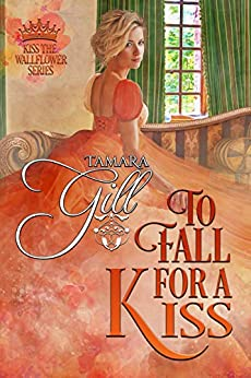 To Fall For a Kiss (Kiss the Wallflower Book 4) by [Tamara Gill]