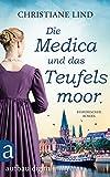 Die Medica und das Teufelsmoor: Historischer Roman