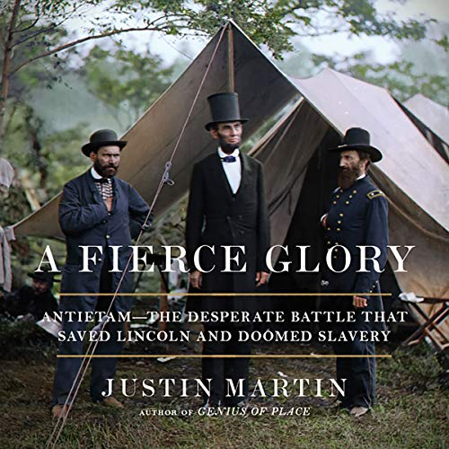 A Fierce Glory     Antietam - The Desperate Battle That Saved Lincoln and Doomed Slavery              By:                                                                                                                                 Justin Martin                               Narrated by:                                                                                                                                 James Edward Thomas                      Length: 10 hrs and 52 mins     9 ratings     Overall 4.3