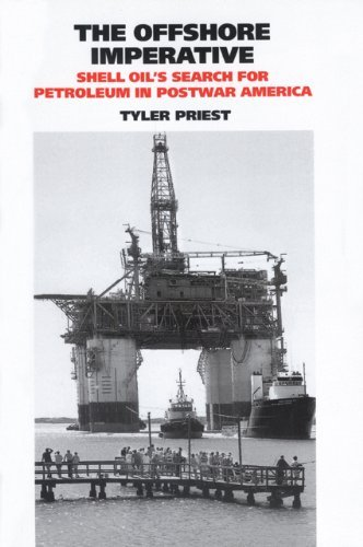 The Offshore Imperative: Shell Oil's Search for Petroleum in Postwar America (Kenneth E. Montague Series in Oil and Business History Book 19)