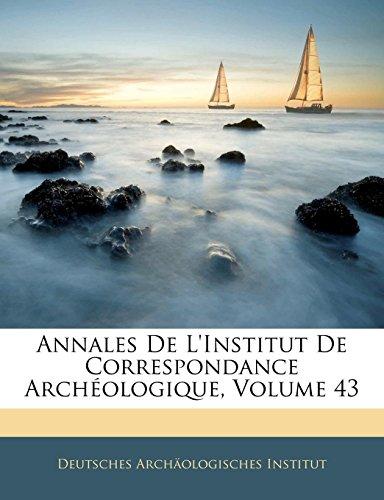 Annales de L'Institut de Correspondance Arch Ologique, Volume 43
