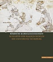 Romische Barockzeichnungen: Im Martin-von-wagner-museum Der Universitat Wurzburg (Bestandskataloge Der Graphischen Sammlung Des Martin-Von-Wagner-Museums Der Universitat Wurzburg) (German Edition)