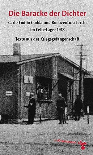 Die Baracke der Dichter: Carlo Emilio Gadda und Bonaventura Tecchi im Celle-Lager 1918. Texte aus der Kriegsgefangenschaft