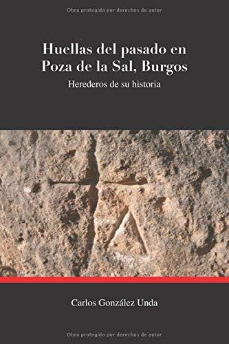 HUELLAS DEL PASADO EN POZA DE LA SAL (BURGOS): HEREDEROS DE SU HISTORIA