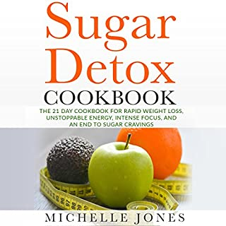 Sugar Detox Cookbook     The 21 Day Cookbook for Rapid Weight Loss, Unstoppable Energy, Intense Focus, and an End to Sugar Cravings: Over 45 Recipes              By:                                                                                                                                 Michelle Jones                               Narrated by:                                                                                                                                 Lillie Ricciardi                      Length: 1 hr and 18 mins     Not rated yet     Overall 0.0