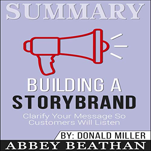 Summary of Building a StoryBrand: Clarify Your Message So Customers Will Listen by Donald Miller  By  cover art