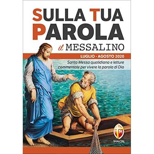 Sulla tua parola. Messalino. Santa messa quotidiana e letture commentate per vivere la parola di Dio. Luglio-Agosto 2020