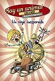 Un viaje inesperado: Soy un animal, 1 (Literatura Infantil (6-11 Años) - Narrativa Infantil)