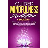 Guided Mindfulness Meditation: 6 BOOKS IN 1: Reiki for Beginners, Kundalini, Chakra Healing, Buddhism, Psychic development, Third eye, Deep Sleep Techniques, Awareness therapy, Empath, and Yoga Sutra