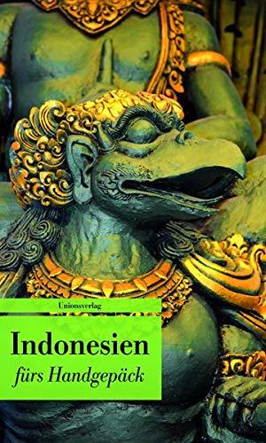 Indonesien fürs Handgepäck: Geschichten und Berichte _ Ein Kulturkompass. Herausgegeben von Lucien Leitess. Bücher fürs Handgepäck (Unionsverlag Taschenbücher)