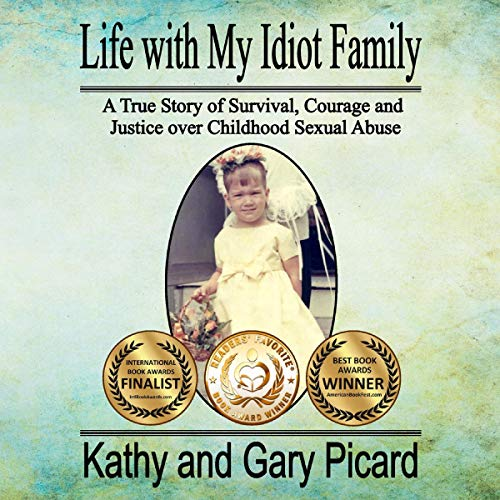 Life with My Idiot Family: A True Story of Survival, Courage and Justice over Childhood Sexual Abuse  By  cover art
