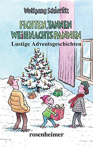 Fichten, Tannen, Weihnachtspannen: Lustige Adventsgeschichten