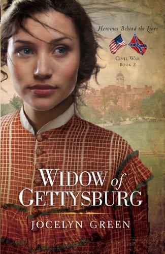 Download Widow of Gettysburg (Heroines Behind the Lines: Civil War) 0802405770